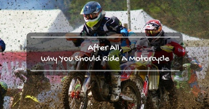 After All, Why You Should Ride A Motorcycle