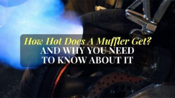 How Hot Does A Muffler Get? And Why You Need To Know About It